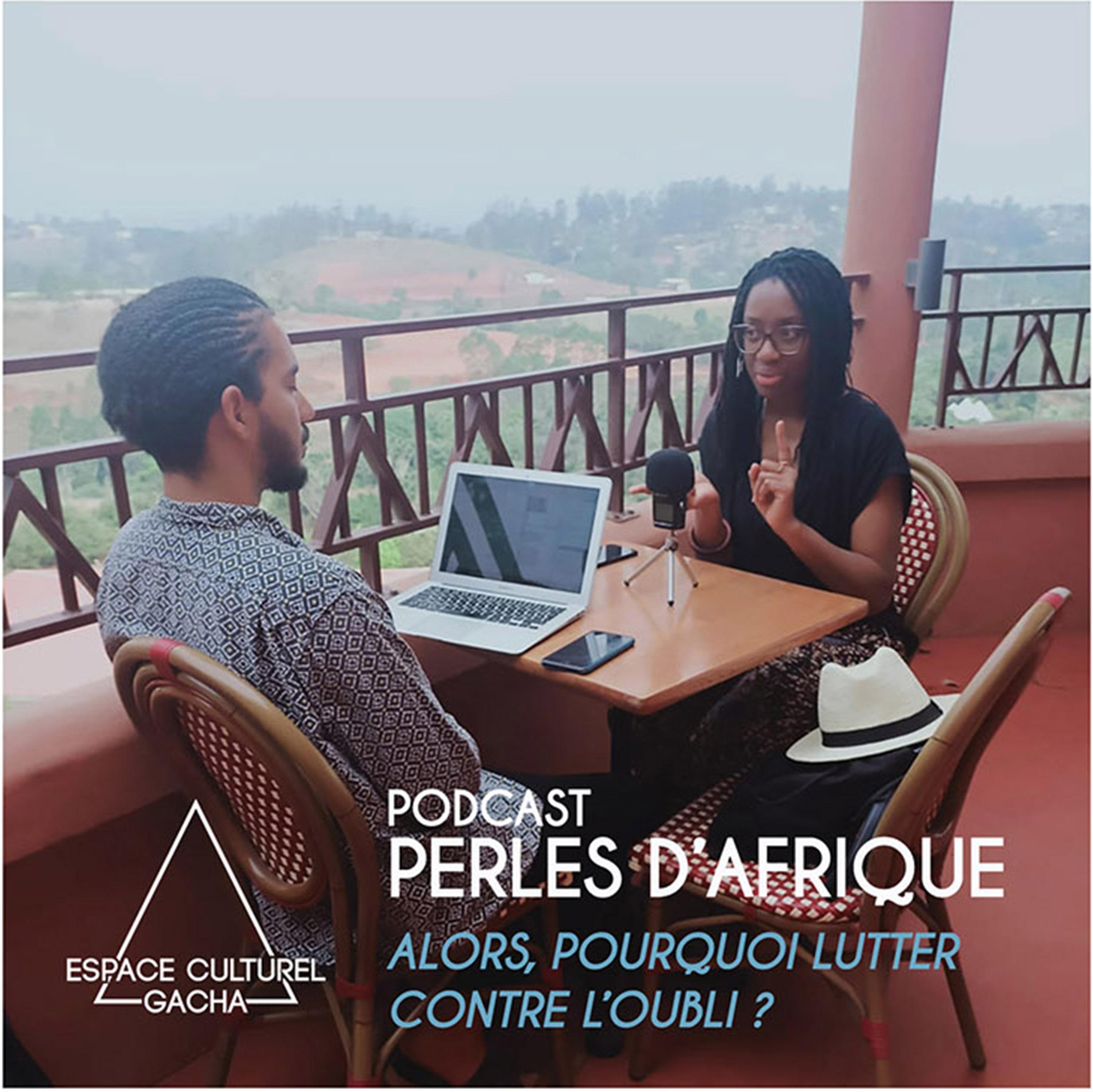 Podcast Perles d'Afrique – Alors, pourquoi lutter contre l'oubli ?