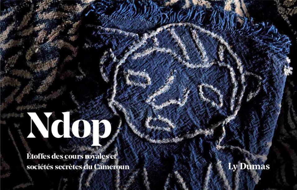 'NDOP : Etoffe des cours royales et sociétés secrètes du Cameroun' nouvel ouvrage de notre Présidente Ly DUMAS